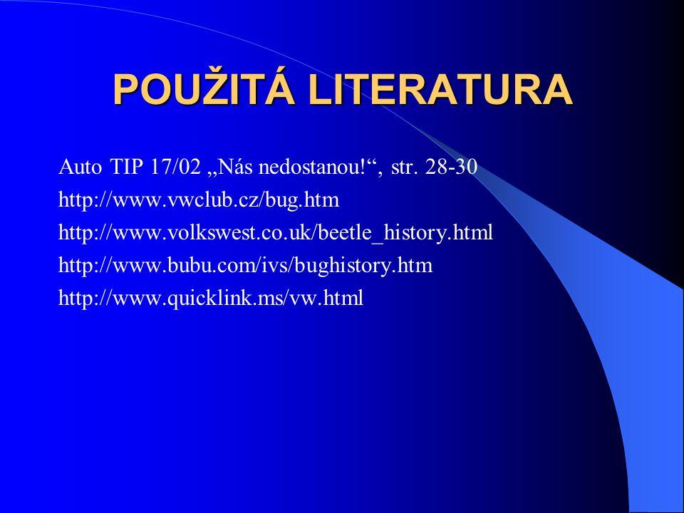 "POUŽITÁ LITERATURA Auto TIP 17/02 ""Nás nedostanou!"", str. 28-30 http://www.vwclub.cz/bug.htm http://www.volkswest.co.uk/beetle_history.html http://www"