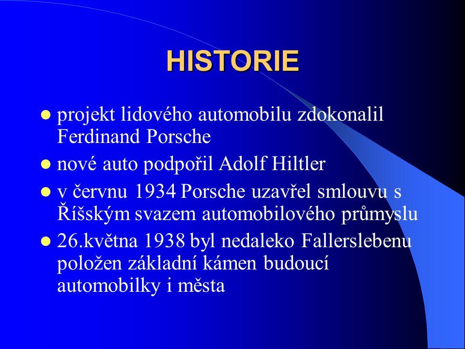 HISTORIE projekt lidového automobilu zdokonalil Ferdinand Porsche nové auto podpořil Adolf Hiltler v červnu 1934 Porsche uzavřel smlouvu s Říšským svazem automobilového průmyslu 26.května 1938 byl nedaleko Fallerslebenu položen základní kámen budoucí automobilky i města