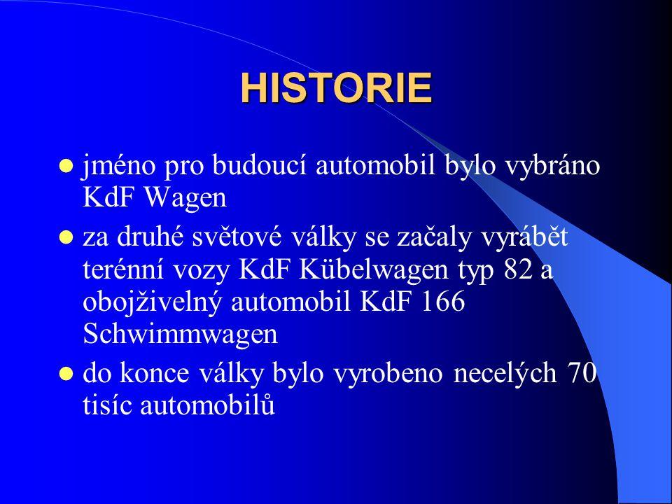 HISTORIE jméno pro budoucí automobil bylo vybráno KdF Wagen za druhé světové války se začaly vyrábět terénní vozy KdF Kübelwagen typ 82 a obojživelný automobil KdF 166 Schwimmwagen do konce války bylo vyrobeno necelých 70 tisíc automobilů