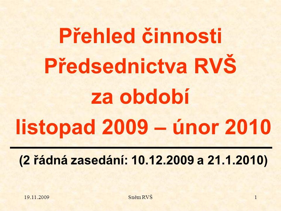 19.11.2009Sněm RVŠ1 Přehled činnosti Předsednictva RVŠ za období listopad 2009 – únor 2010 (2 řádná zasedání: 10.12.2009 a 21.1.2010)
