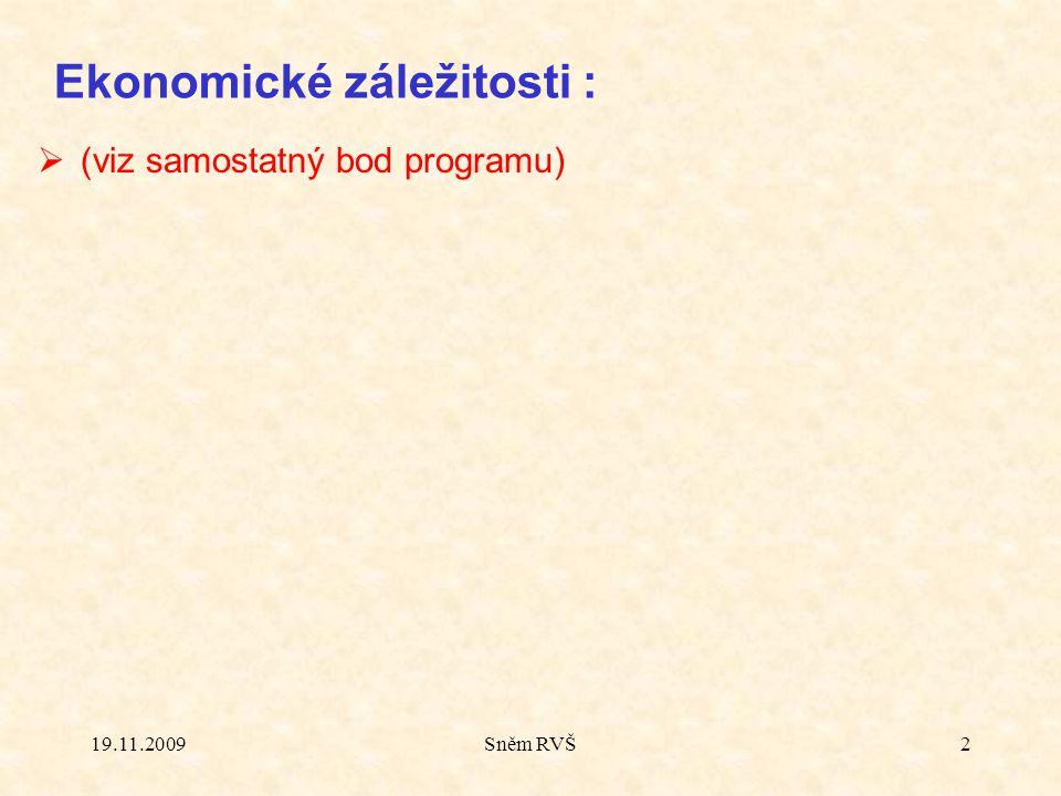 19.11.2009Sněm RVŠ2 Ekonomické záležitosti :  (viz samostatný bod programu)