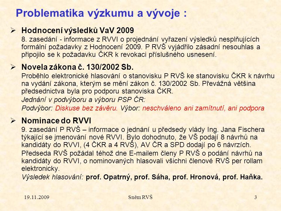 19.11.2009Sněm RVŠ3  Hodnocení výsledků VaV 2009 8. zasedání - informace z RVVI o projednání vyřazení výsledků nesplňujících formální požadavky z Hod
