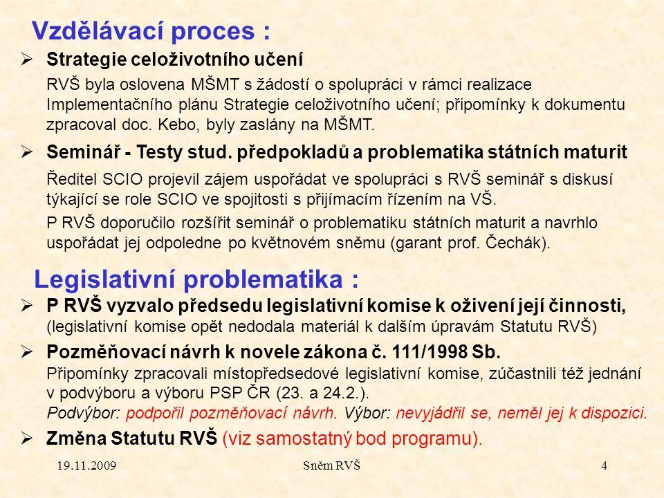 19.11.2009Sněm RVŠ4 Vzdělávací proces :  Strategie celoživotního učení RVŠ byla oslovena MŠMT s žádostí o spolupráci v rámci realizace Implementačníh