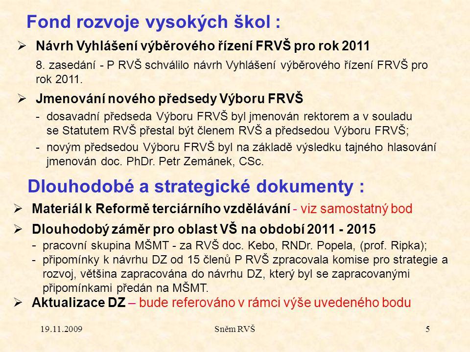 19.11.2009Sněm RVŠ5 Dlouhodobé a strategické dokumenty : Fond rozvoje vysokých škol :  Návrh Vyhlášení výběrového řízení FRVŠ pro rok 2011 8. zasedán