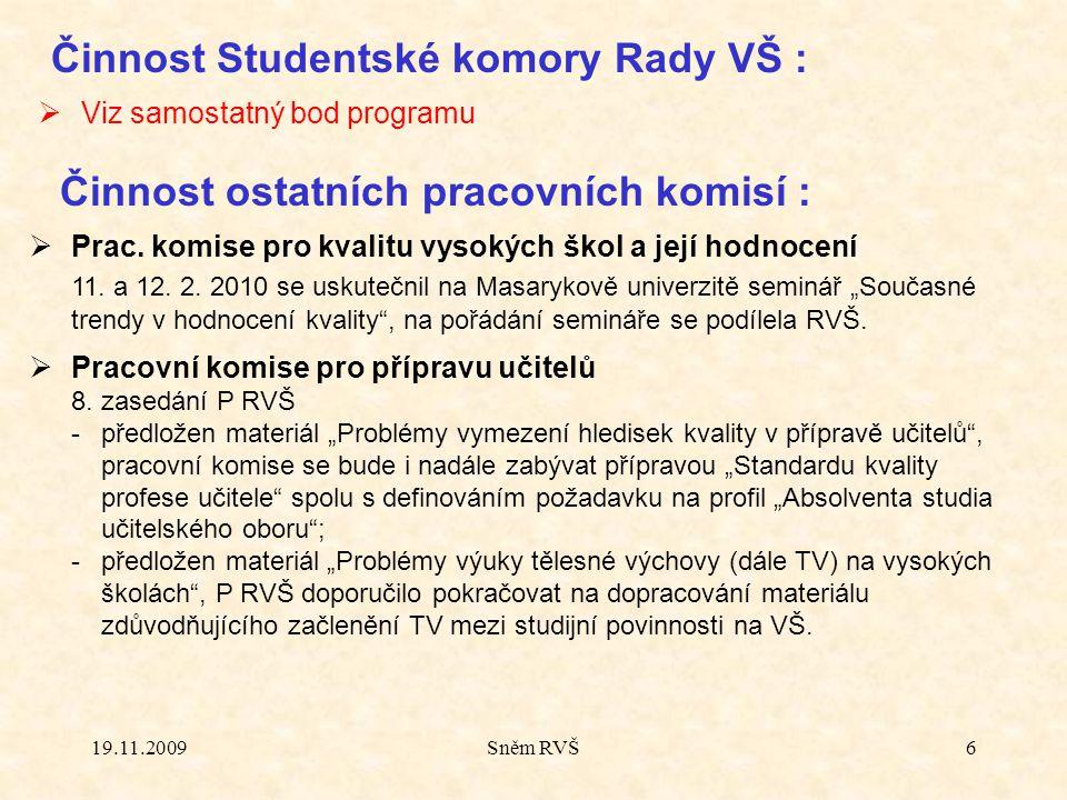 19.11.2009Sněm RVŠ6  Viz samostatný bod programu Činnost Studentské komory Rady VŠ : Činnost ostatních pracovních komisí :  Prac. komise pro kvalitu