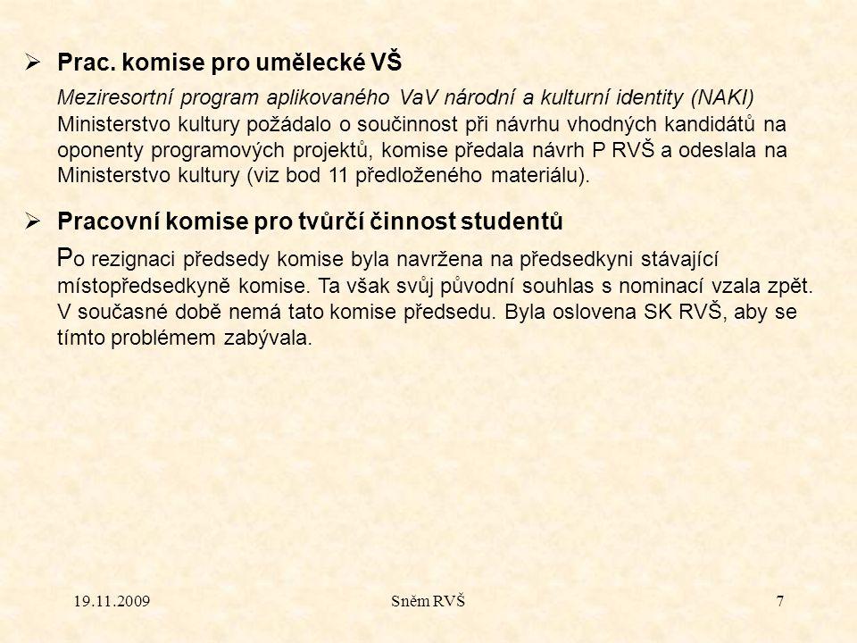 19.11.2009Sněm RVŠ7  Prac. komise pro umělecké VŠ Meziresortní program aplikovaného VaV národní a kulturní identity (NAKI) Ministerstvo kultury požád