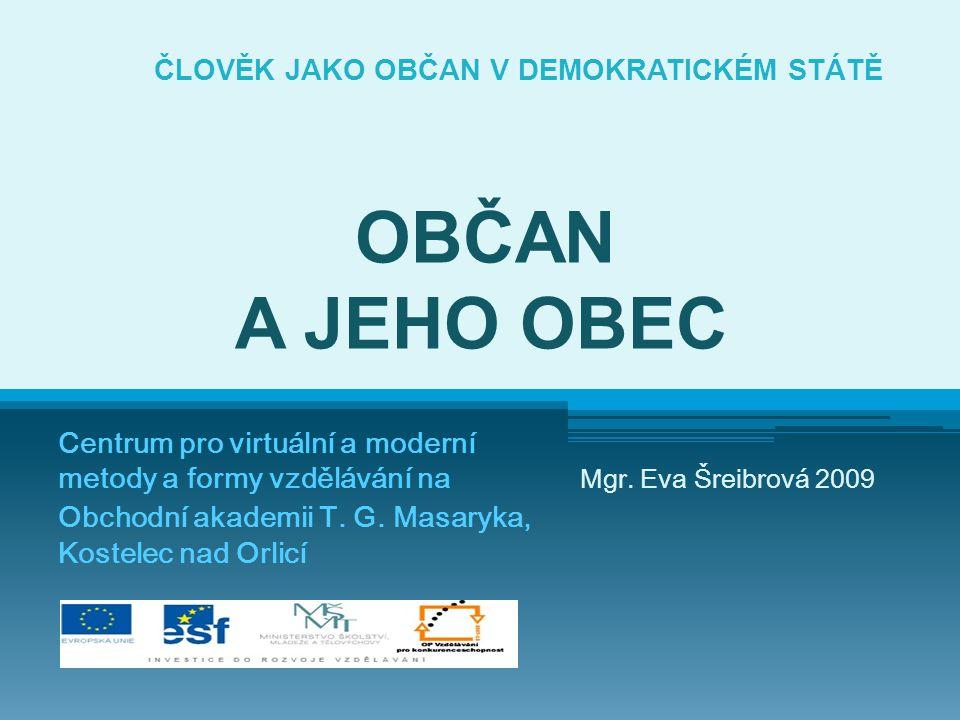 ČLOVĚK JAKO OBČAN V DEMOKRATICKÉM STÁTĚ OBČAN A JEHO OBEC Centrum pro virtuální a moderní metody a formy vzdělávání na Obchodní akademii T. G. Masaryk
