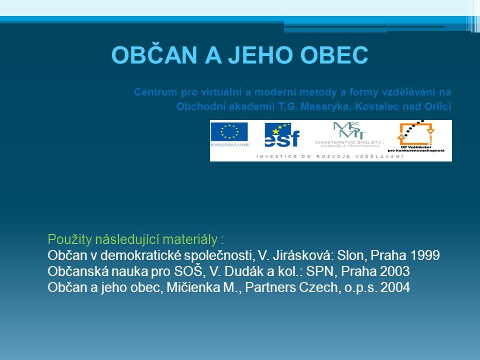 OBČAN A JEHO OBEC Centrum pro virtuální a moderní metody a formy vzdělávání na Obchodní akademii T.G. Masaryka, Kostelec nad Orlicí Použity následujíc
