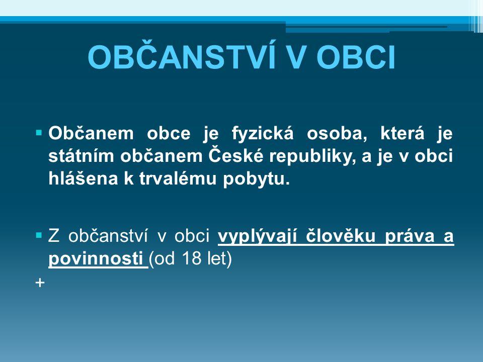 OBČANSTVÍ V OBCI  Občanem obce je fyzická osoba, která je státním občanem České republiky, a je v obci hlášena k trvalému pobytu.