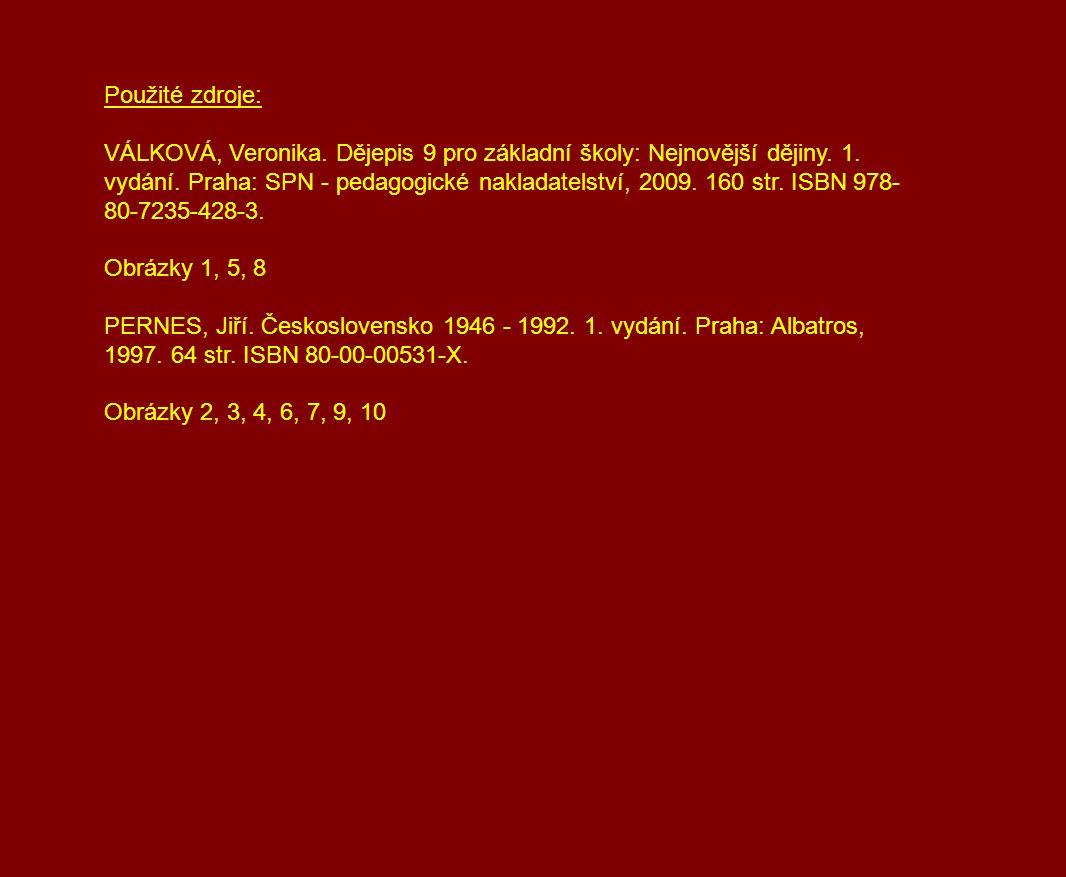 Použité zdroje: VÁLKOVÁ, Veronika. Dějepis 9 pro základní školy: Nejnovější dějiny. 1. vydání. Praha: SPN - pedagogické nakladatelství, 2009. 160 str.