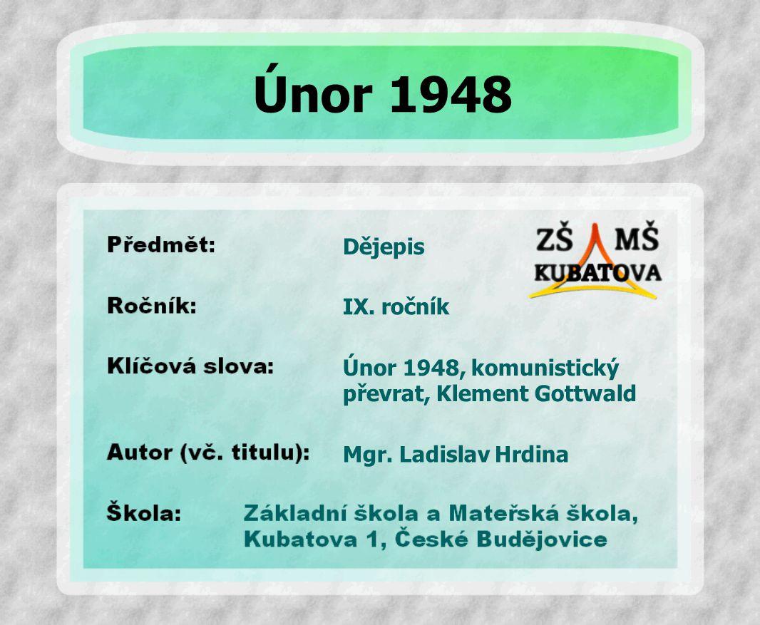 Dějepis Únor 1948, komunistický převrat, Klement Gottwald IX. ročník Mgr. Ladislav Hrdina Únor 1948