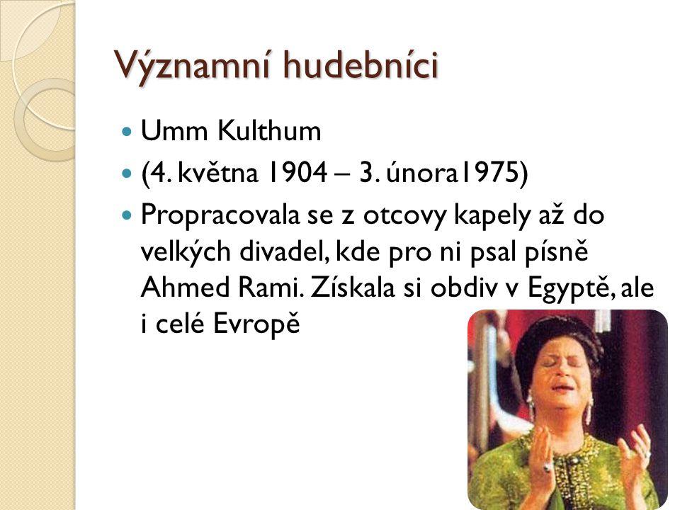 Významní hudebníci Umm Kulthum (4.května 1904 – 3.