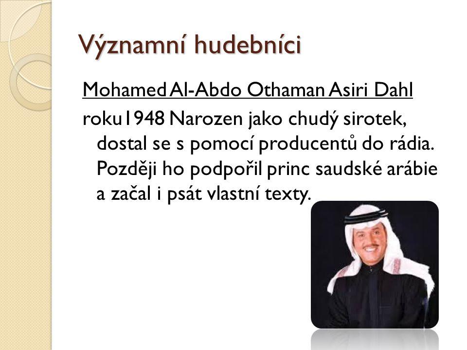 Významní hudebníci Mohamed Al-Abdo Othaman Asiri Dahl roku1948 Narozen jako chudý sirotek, dostal se s pomocí producentů do rádia.