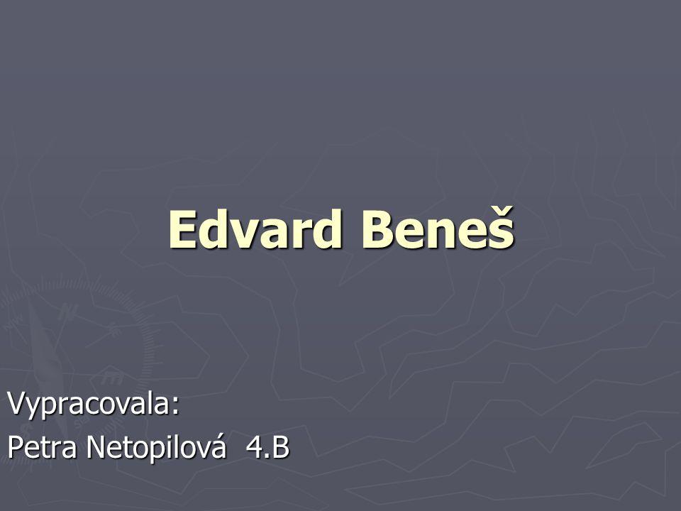 Edvard Beneš Vypracovala: Petra Netopilová 4.B