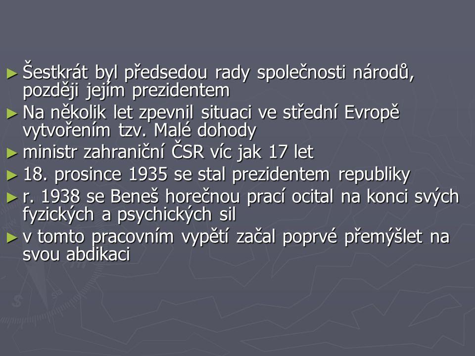 ► Šestkrát byl předsedou rady společnosti národů, později jejím prezidentem ► Na několik let zpevnil situaci ve střední Evropě vytvořením tzv.