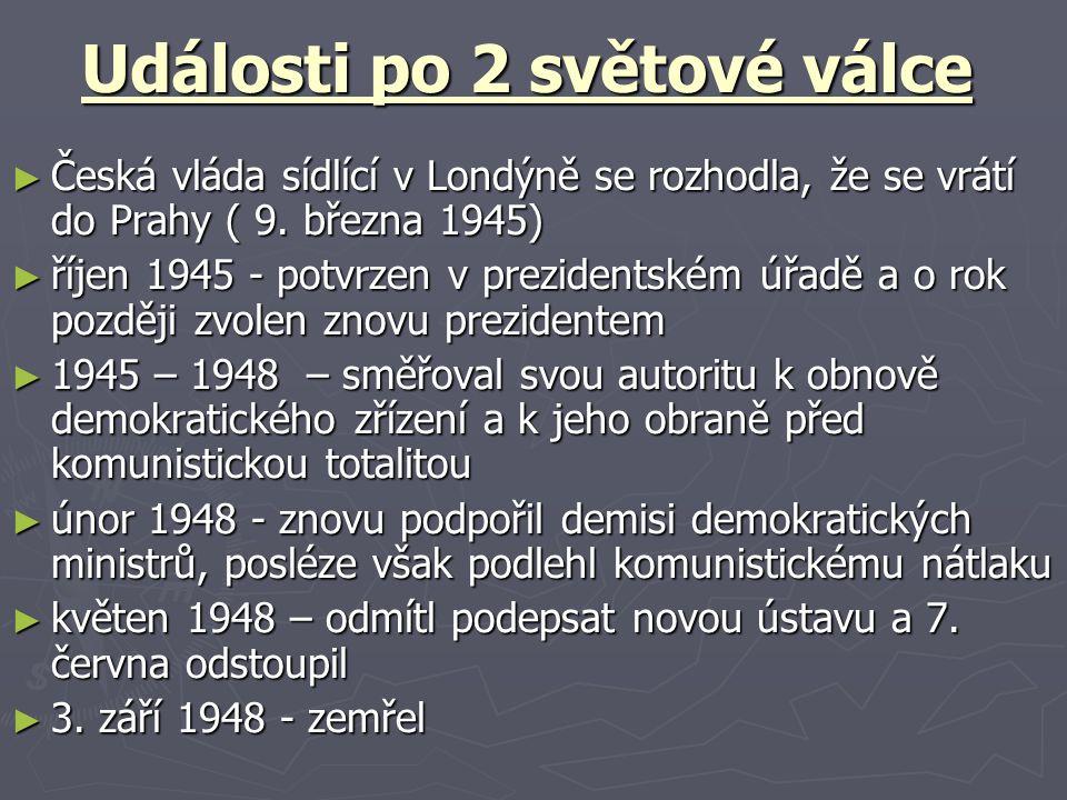 Události po 2 světové válce ► Česká vláda sídlící v Londýně se rozhodla, že se vrátí do Prahy ( 9.