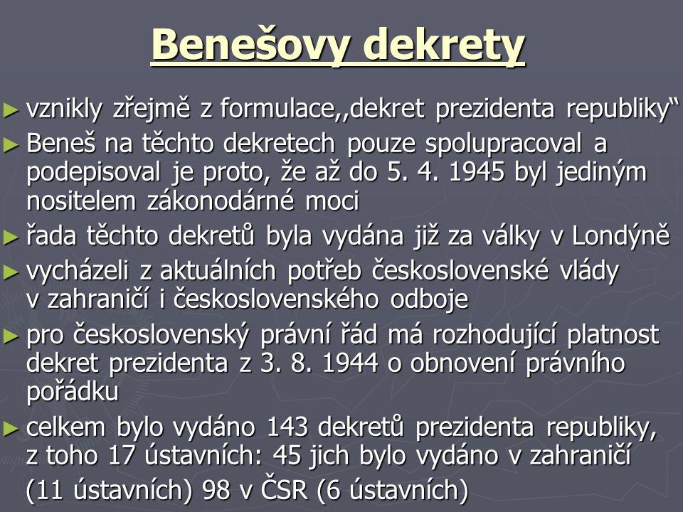 Benešovy dekrety ► vznikly zřejmě z formulace,,dekret prezidenta republiky ► Beneš na těchto dekretech pouze spolupracoval a podepisoval je proto, že až do 5.