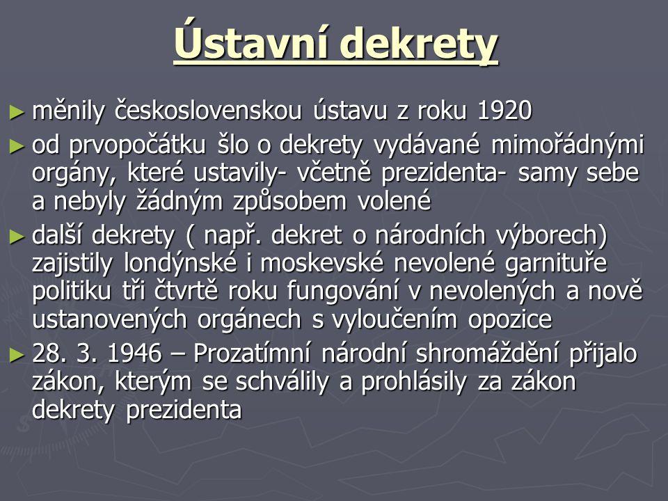 Ústavní dekrety ► měnily československou ústavu z roku 1920 ► od prvopočátku šlo o dekrety vydávané mimořádnými orgány, které ustavily- včetně prezidenta- samy sebe a nebyly žádným způsobem volené ► další dekrety ( např.