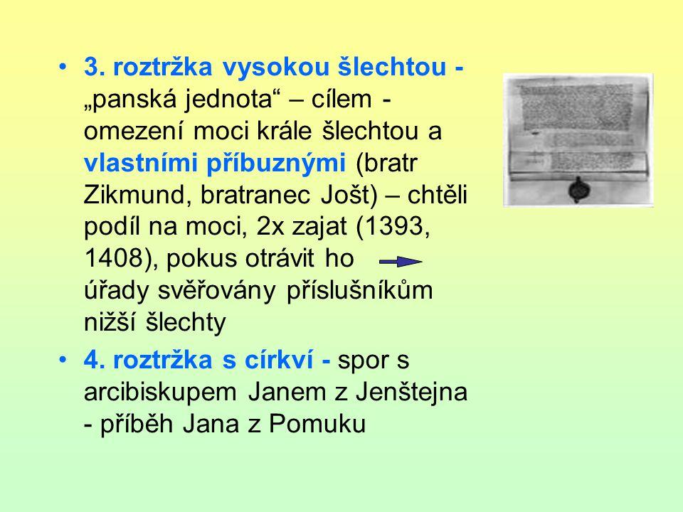 Jan Nepomucký Generální vikář arcibiskupa - oběť dlouhodobé nenávisti mezi králem a arcibiskupem 1393 zemřel při mučení, tělo vhozeno do Vltavy, po 4 týdnech vyplaveno později vznik kultu - 1719 exhumace, nález červené hmoty – zázrak - jazyk.