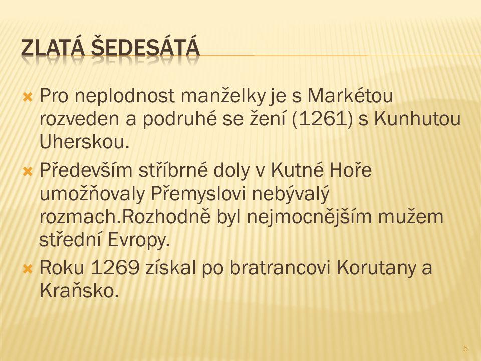  Pro neplodnost manželky je s Markétou rozveden a podruhé se žení (1261) s Kunhutou Uherskou.  Především stříbrné doly v Kutné Hoře umožňovaly Přemy