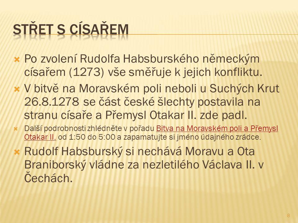  Po zvolení Rudolfa Habsburského německým císařem (1273) vše směřuje k jejich konfliktu.  V bitvě na Moravském poli neboli u Suchých Krut 26.8.1278