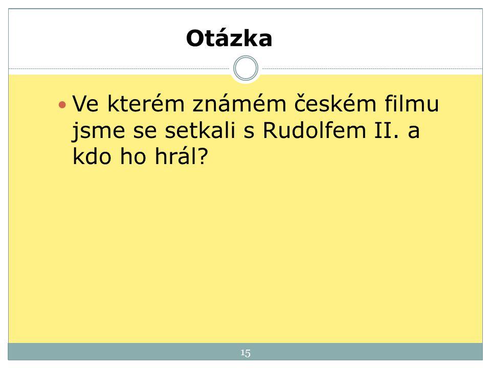 Otázka Ve kterém známém českém filmu jsme se setkali s Rudolfem II. a kdo ho hrál? 15