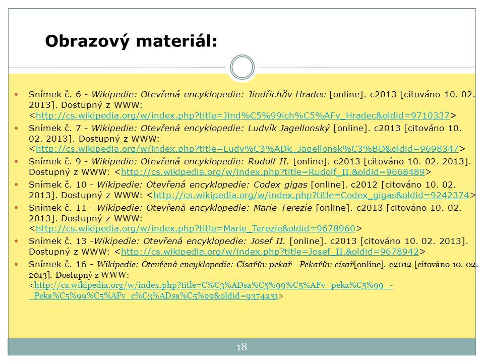 18 Obrazový materiál: Snímek č. 6 - Wikipedie: Otevřená encyklopedie: Jindřichův Hradec [online]. c2013 [citováno 10. 02. 2013]. Dostupný z WWW: http: