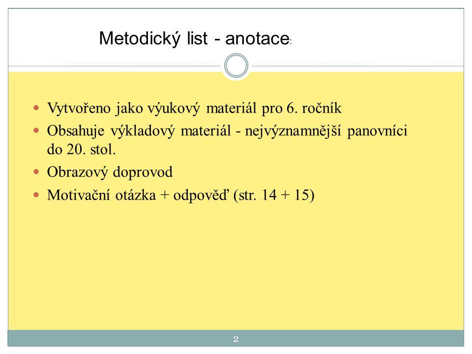 Metodický list - anotace : Vytvořeno jako výukový materiál pro 6. ročník Obsahuje výkladový materiál - nejvýznamnější panovníci do 20. stol. Obrazový