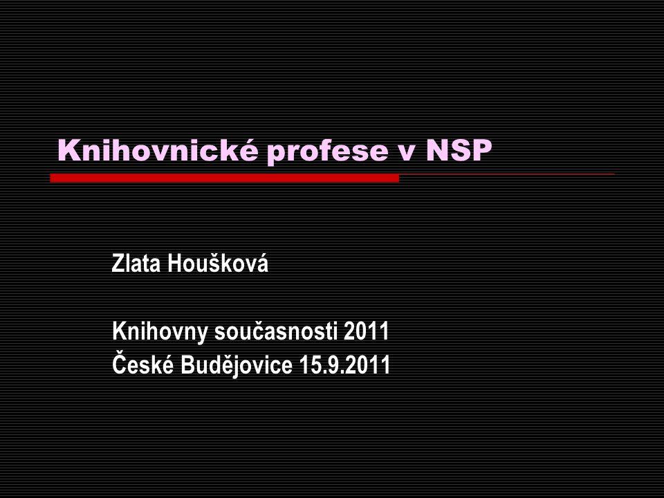 Knihovnické profese v NSP Zlata Houšková Knihovny současnosti 2011 České Budějovice 15.9.2011