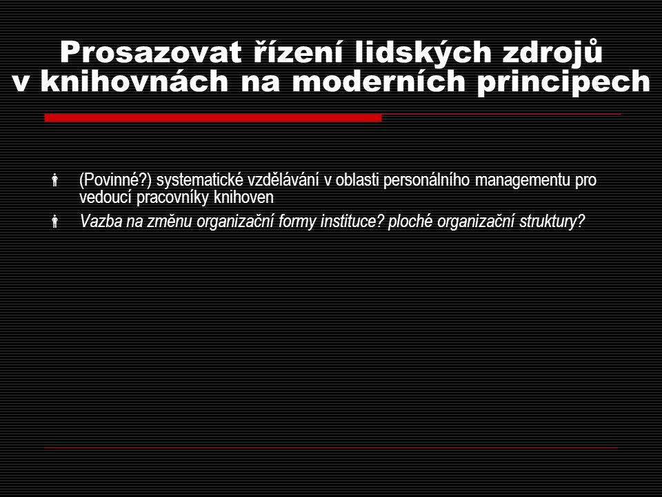 Prosazovat řízení lidských zdrojů v knihovnách na moderních principech  (Povinné?) systematické vzdělávání v oblasti personálního managementu pro vedoucí pracovníky knihoven  Vazba na změnu organizační formy instituce.