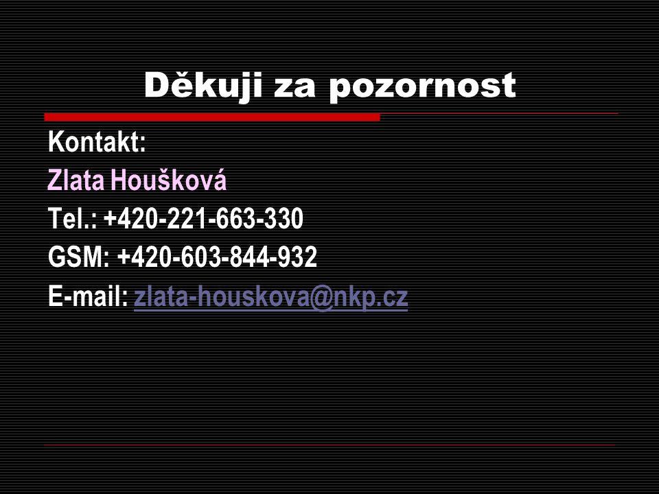Děkuji za pozornost Kontakt: Zlata Houšková Tel.: +420-221-663-330 GSM: +420-603-844-932 E-mail: zlata-houskova@nkp.czzlata-houskova@nkp.cz