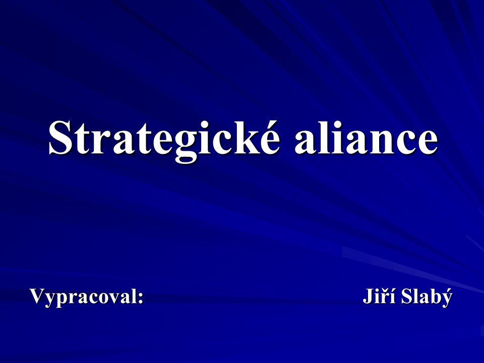 Strategické aliance Vypracoval: Jiří Slabý