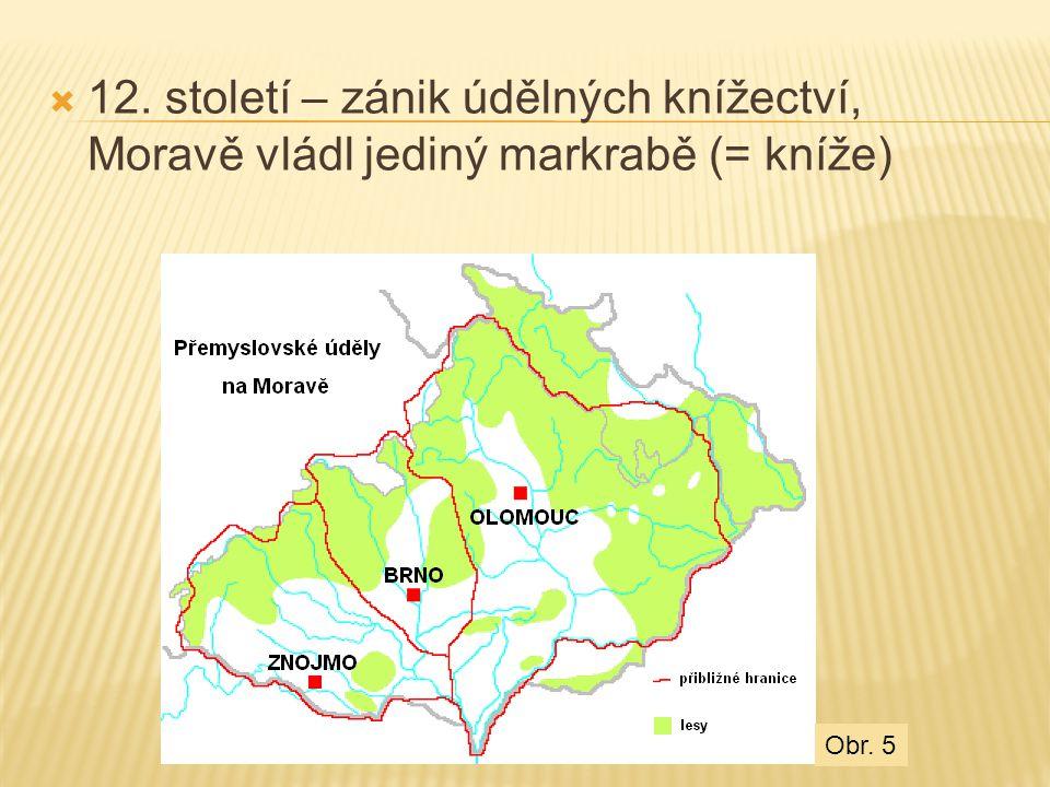  12. století – zánik údělných knížectví, Moravě vládl jediný markrabě (= kníže) Obr. 5