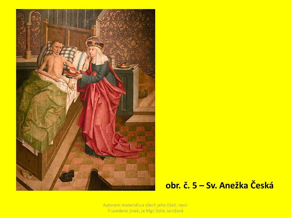obr. č. 5 – Sv. Anežka Česká Autorem materiálu a všech jeho částí, není- li uvedeno jinak, je Mgr. Soňa Jarošová