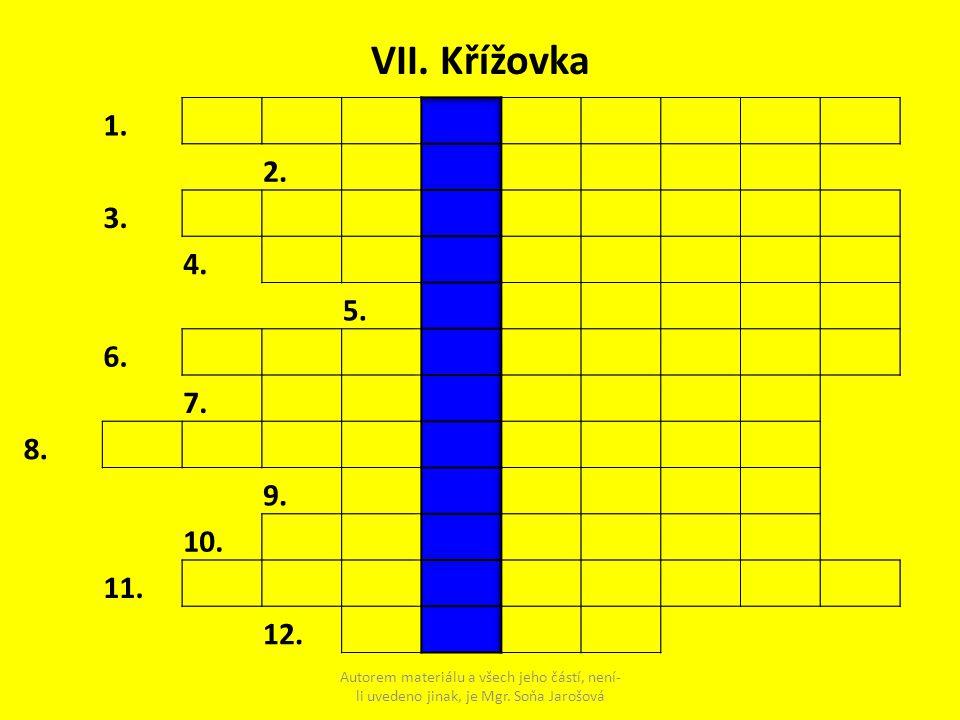VII. Křížovka Autorem materiálu a všech jeho částí, není- li uvedeno jinak, je Mgr. Soňa Jarošová