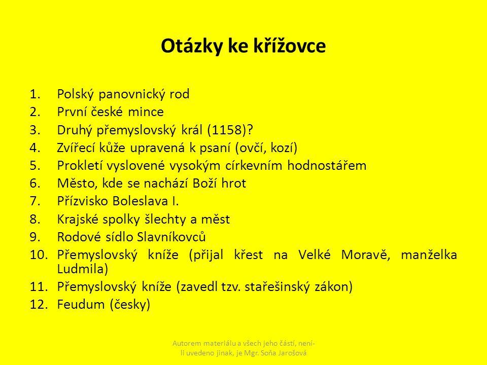 Otázky ke křížovce 1.Polský panovnický rod 2.První české mince 3.Druhý přemyslovský král (1158)? 4.Zvířecí kůže upravená k psaní (ovčí, kozí) 5.Prokle