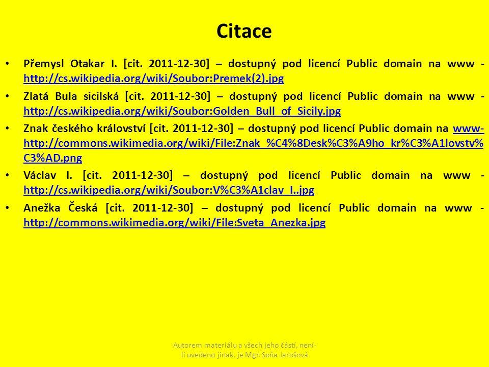 Citace Přemysl Otakar I. [cit. 2011-12-30] – dostupný pod licencí Public domain na www - http://cs.wikipedia.org/wiki/Soubor:Premek(2).jpg http://cs.w