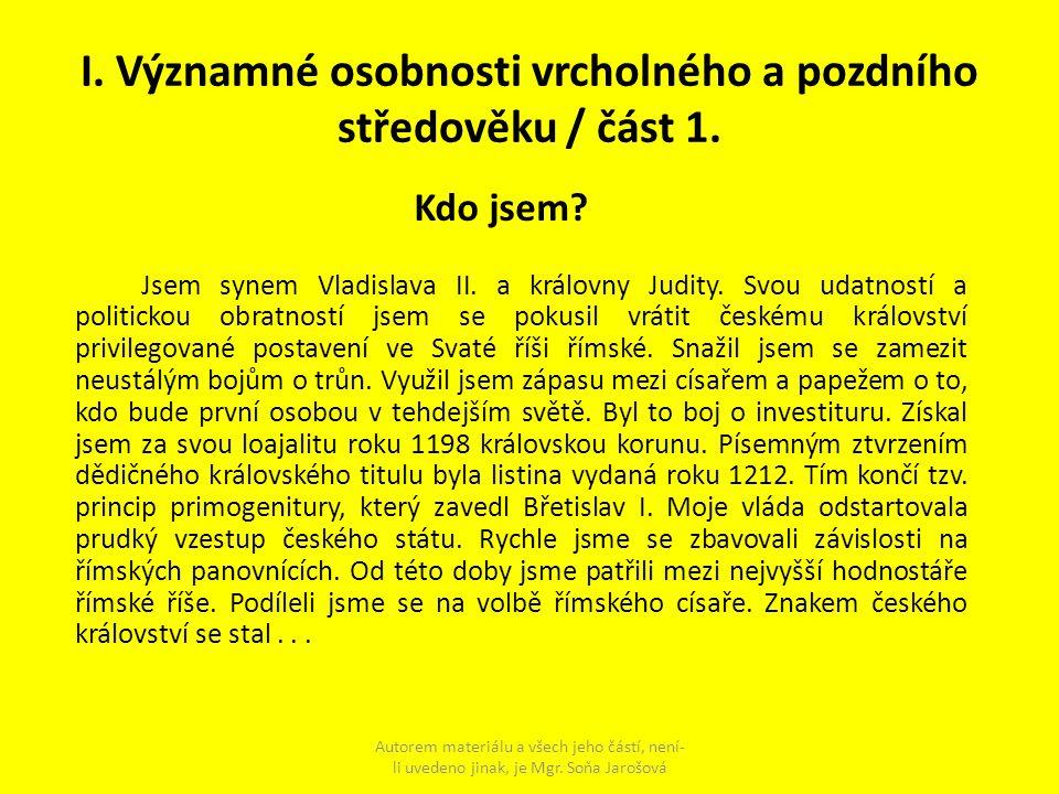 I. Významné osobnosti vrcholného a pozdního středověku / část 1. Kdo jsem? Jsem synem Vladislava II. a královny Judity. Svou udatností a politickou ob