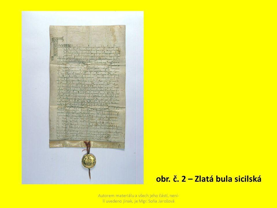 obr. č. 2 – Zlatá bula sicilská Autorem materiálu a všech jeho částí, není- li uvedeno jinak, je Mgr. Soňa Jarošová