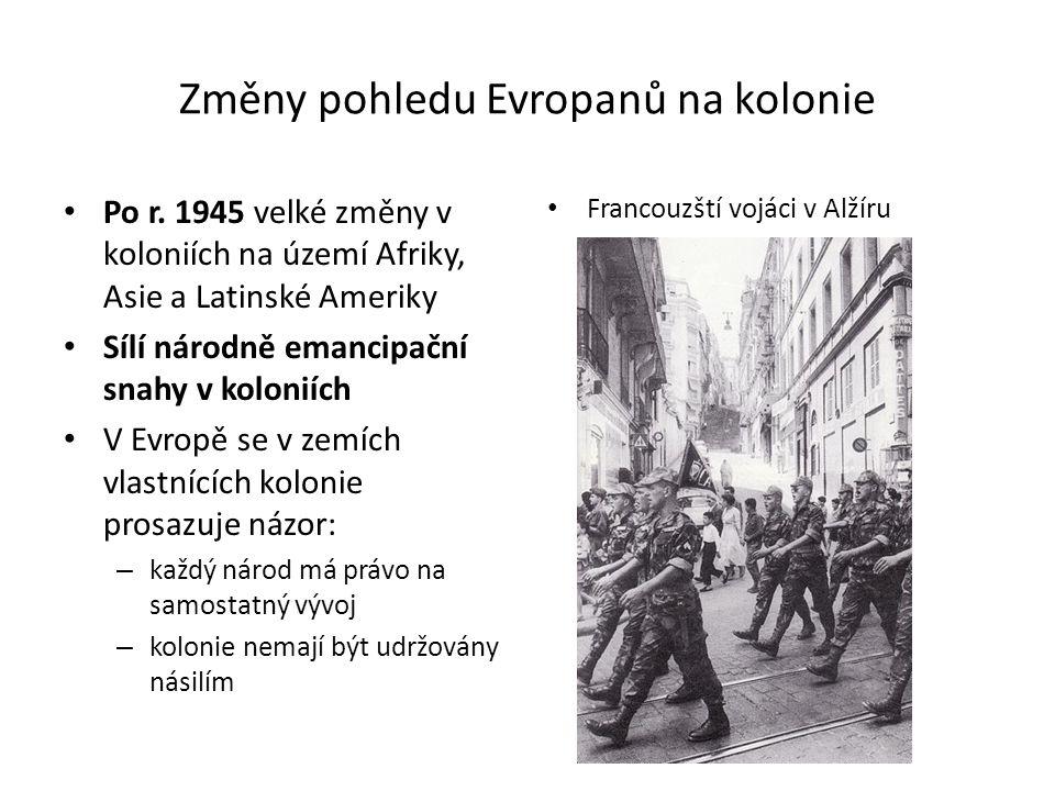 Změny pohledu Evropanů na kolonie Po r. 1945 velké změny v koloniích na území Afriky, Asie a Latinské Ameriky Sílí národně emancipační snahy v kolonií