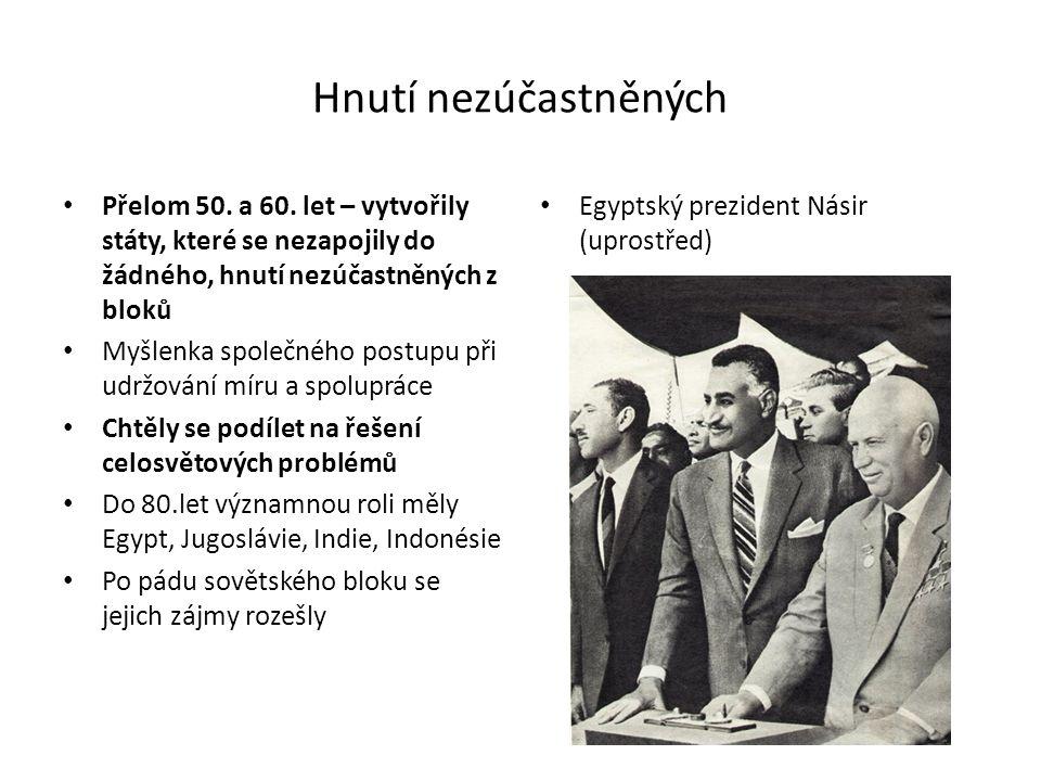 Hnutí nezúčastněných Přelom 50. a 60. let – vytvořily státy, které se nezapojily do žádného, hnutí nezúčastněných z bloků Myšlenka společného postupu