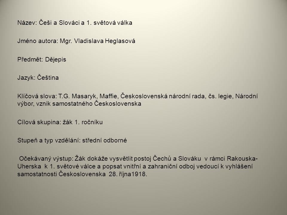 Název: Češi a Slováci a 1. světová válka Jméno autora: Mgr. Vladislava Heglasová Předmět: Dějepis Jazyk: Čeština Klíčová slova: T.G. Masaryk, Maffie,