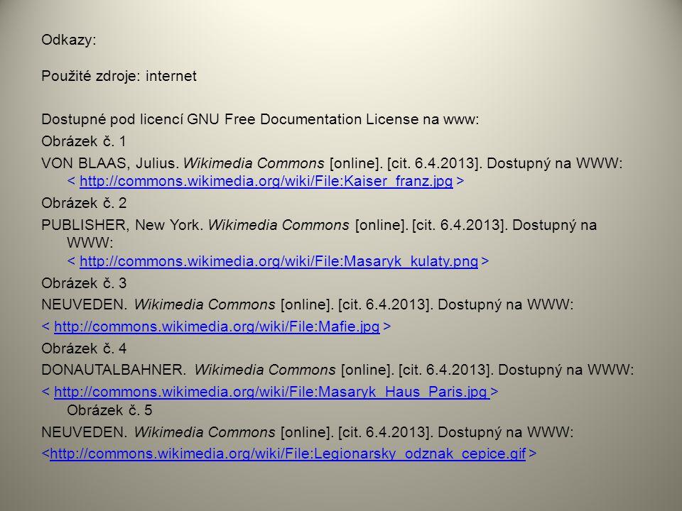 Odkazy: Použité zdroje: internet Dostupné pod licencí GNU Free Documentation License na www: Obrázek č. 1 VON BLAAS, Julius. Wikimedia Commons [online