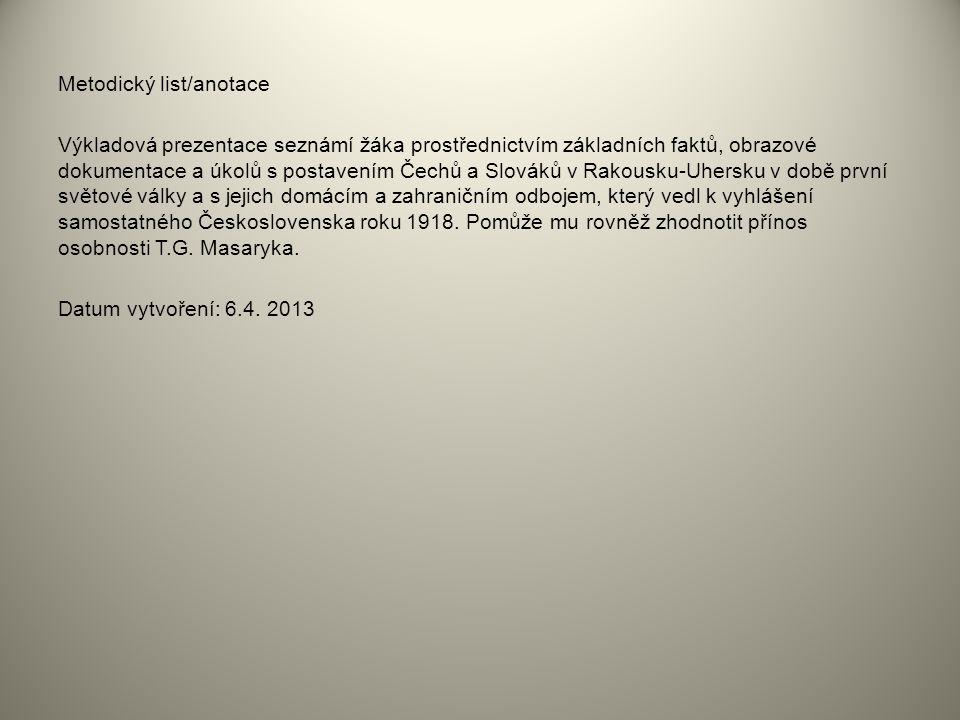 Metodický list/anotace Výkladová prezentace seznámí žáka prostřednictvím základních faktů, obrazové dokumentace a úkolů s postavením Čechů a Slováků v