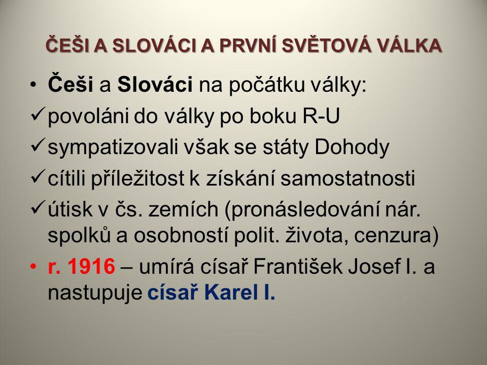 Češi a Slováci na počátku války: povoláni do války po boku R-U sympatizovali však se státy Dohody cítili příležitost k získání samostatnosti útisk v č