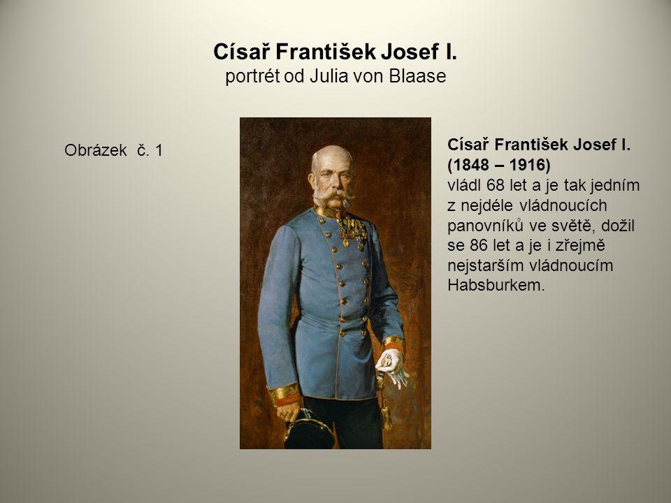 Císař František Josef I. portrét od Julia von Blaase Obrázek č. 1 Císař František Josef I. (1848 – 1916) vládl 68 let a je tak jedním z nejdéle vládno
