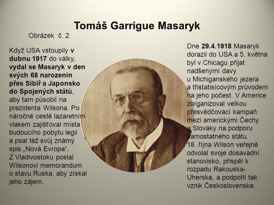 Tomáš Garrigue Masaryk Obrázek č. 2 Když USA vstoupily v dubnu 1917 do války, vydal se Masaryk v den svých 68 narozenin přes Sibiř a Japonsko do Spoje