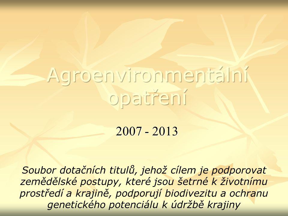 2007 - 2013 Soubor dotačních titulů, jehož cílem je podporovat zemědělské postupy, které jsou šetrné k životnímu prostředí a krajině, podporují biodivezitu a ochranu genetického potenciálu k údržbě krajiny