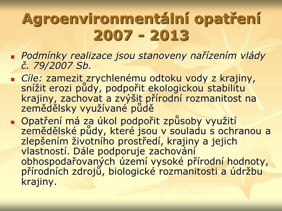 Agroenvironmentální opatření 2007 - 2013 Podmínky realizace jsou stanoveny nařízením vlády č.