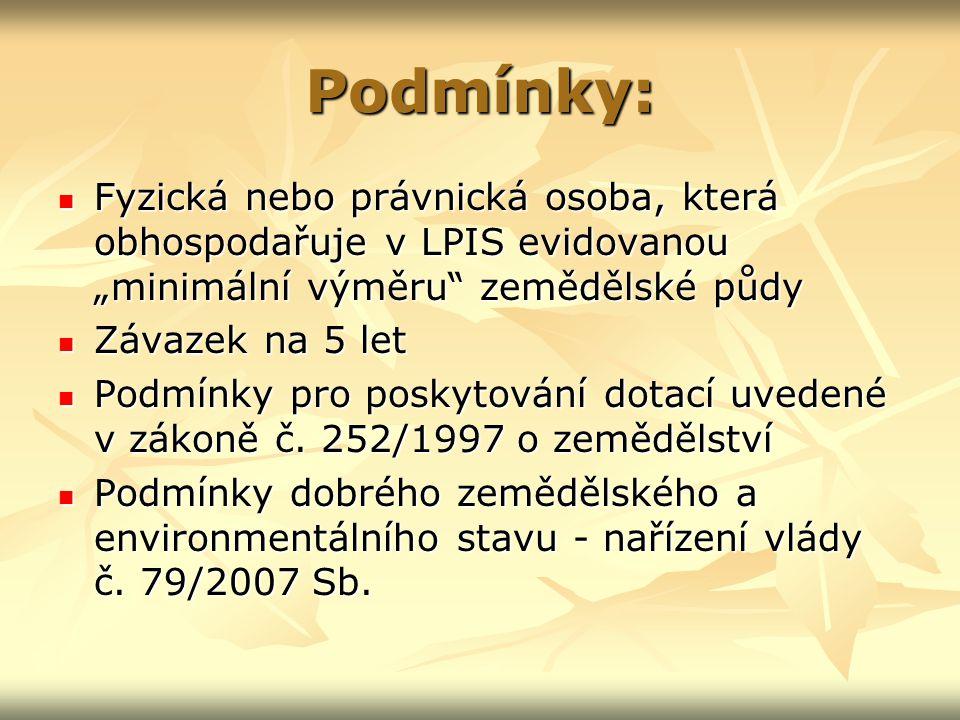 """Podmínky: Fyzická nebo právnická osoba, která obhospodařuje v LPIS evidovanou """"minimální výměru zemědělské půdy Fyzická nebo právnická osoba, která obhospodařuje v LPIS evidovanou """"minimální výměru zemědělské půdy Závazek na 5 let Závazek na 5 let Podmínky pro poskytování dotací uvedené v zákoně č."""